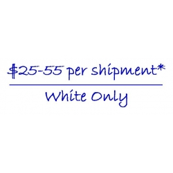 $25-55 per shipment* - White Only